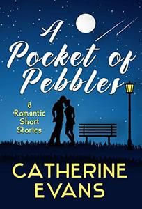 A Pocket of Pebbles: 8 romantic short stories