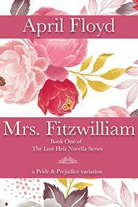 Mrs. Fitzwilliam: A Pride & Prejudice Novella Variation