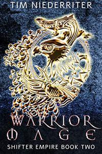 Warrior Mage: Shifter Empire Book Two, A Fantasy Adventure Series
