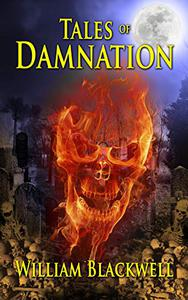 Tales of Damnation: A finely crafted anthology of horror tales guaranteed to educate, terrorize, and entertain.