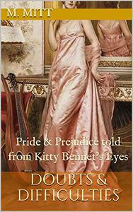 Doubts & Difficulties: Pride & Prejudice told from Kitty Bennet's Eyes