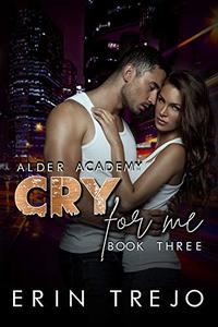 Cry For Me: (A Dark College/Enemies to Lovers)