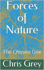 Forces of Nature: The Chosen One