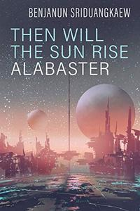 Then Will the Sun Rise Alabaster