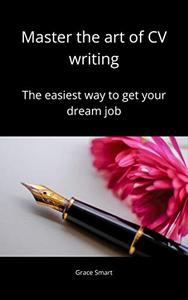 Master the art of CV writing: Easiest Way to Get Your Dream Job