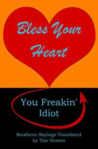 Bless Your Heart, You Freakin' Idiot: Southern Sayings Translated