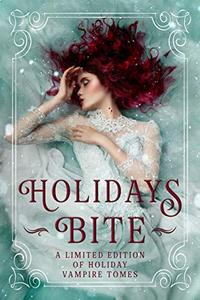 Holidays Bite: A Limited Edition Collection of Holiday Vampire Tales