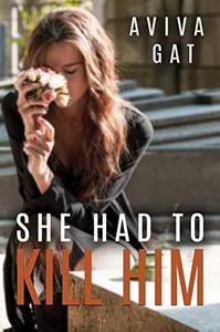 She Had To Kill Him: A gripping romantic suspense novel