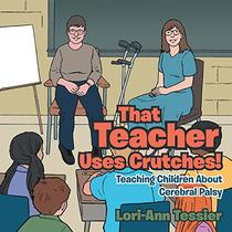 That Teacher Uses Crutches!: Teaching Children About Cerebral Palsy
