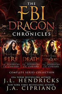 FBI Dragon Chronicles Complete Omnibus, An FBI Dragon Shifter Urban Fantasy Adventure: A Ritual of Fire, A Ritual of Death, A Ritual of Conquest
