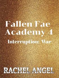 Interruption War Year 3: An Academy Reversed Harem Paranormal Bully Romance