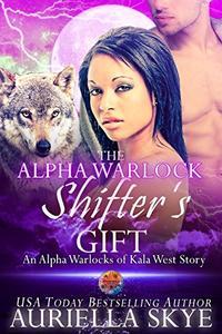 The Alpha Warlock Shifter's Gift: An Alpha Warlocks of Kala West Story #4