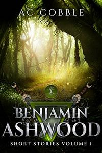 Benjamin Ashwood: Short Stories Volume 1