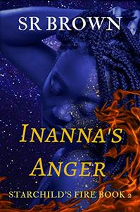 Inanna's Anger: Starchild's Fire Book 2