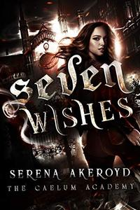 Seven Wishes: A Bully, PNR, Academy, Why Choose Romance