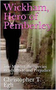 Wickham, Hero of Pemberley: The Male of the Species Reads Pride and Prejudice
