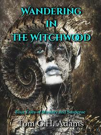Wandering in the Witchwood: Four tales of mystery and suspense