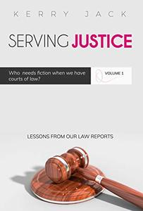 Serving Justice (Volume 1): Who needs fiction when we have courts of law.