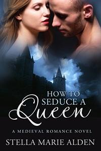 How to Seduce a Queen: A Medieval Romance Novel