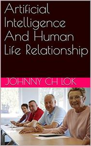 Artificial Intelligence And Human Life Relationship