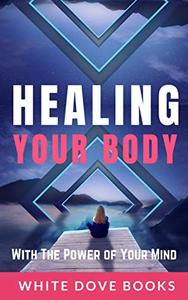 Healing Your Body With the Power of Your Mind