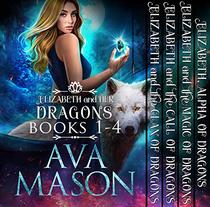 Elizabeth and Her Dragons  (Fated Alpha Books 1-4) : A Shifter, Paranormal Romance Box Set