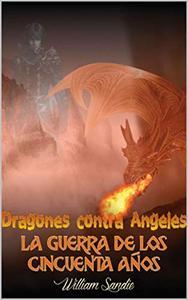 Dragones contra ángeles: La guerra de los cincuenta años (Dragones contra ángeles  nº 1)