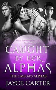 Caught by her Alphas: A Reverse Harem Romance