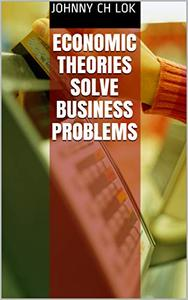 Economic Theories Solve Business Problems