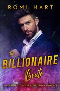 The Billionaire Brute: An Enemies to Lovers Christmas Romance