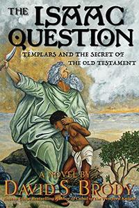 The Isaac Question: Templars and the Secret of the Old Testament