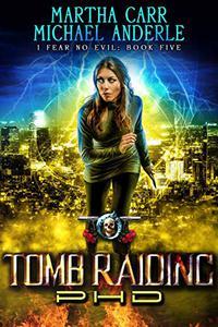 Tomb Raiding PHD: An Urban Fantasy Action Adventure