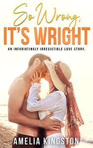 So Wrong, It's Wright: An Infuriatingly Irresistible Love Story