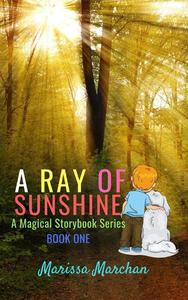 A Ray of Sunshine: A Magical Storybook Series Book One