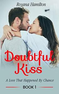 Doubtful Kiss (Book 1): A Love That Happened By Chance