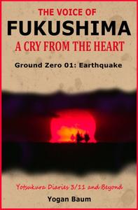 The Voice of Fukushima: A Cry From The Heart - Ground Zero 01: Earthquake