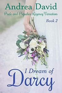 I Dream of Darcy, Book 2: A Pride and Prejudice Regency Variation