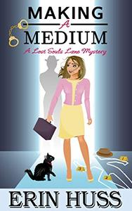 Making a Medium: a humorous, paranormal cozy mystery!