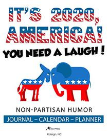 It's 2020, America! You need a laugh!   Non-Partisan Humor: Planner-Calendar-Journal