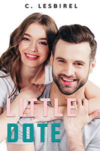 Little Dote: A deliciously sweet second chance romance, with a sprinkling of sexy