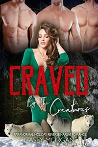 Craved By The Creatures: Paranormal Holiday Reverse Harem Romance