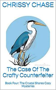 The Case Of The Crafty Counterfeiter: Book Four: The Crystal Shores Cozy Mysteries