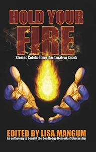 Hold Your Fire: Stories Celebrating the Creative Spark