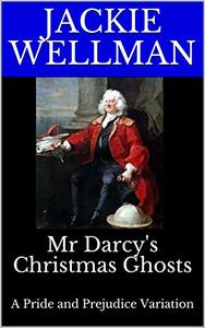 Mr Darcy's Christmas Ghosts: A Pride and Prejudice Variation