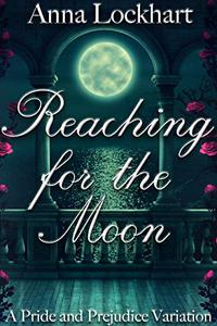 Reaching for the Moon: A Pride and Prejudice Variation