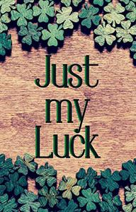 Just My Luck: Some Kind of Luck Book 4