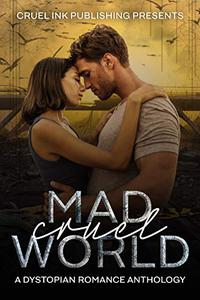 Mad Cruel World: A Dystopian Romance Anthology