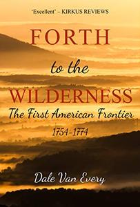 Forth to the Wilderness: The First American Frontier: 1754-1774
