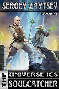 "Soulcatcher. LitRPG series ""Universe ICS"": Book I"