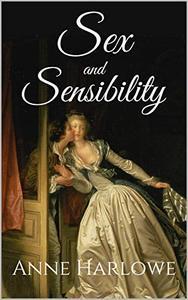 Sex and Sensibility: A Sense and Sensibility Variation